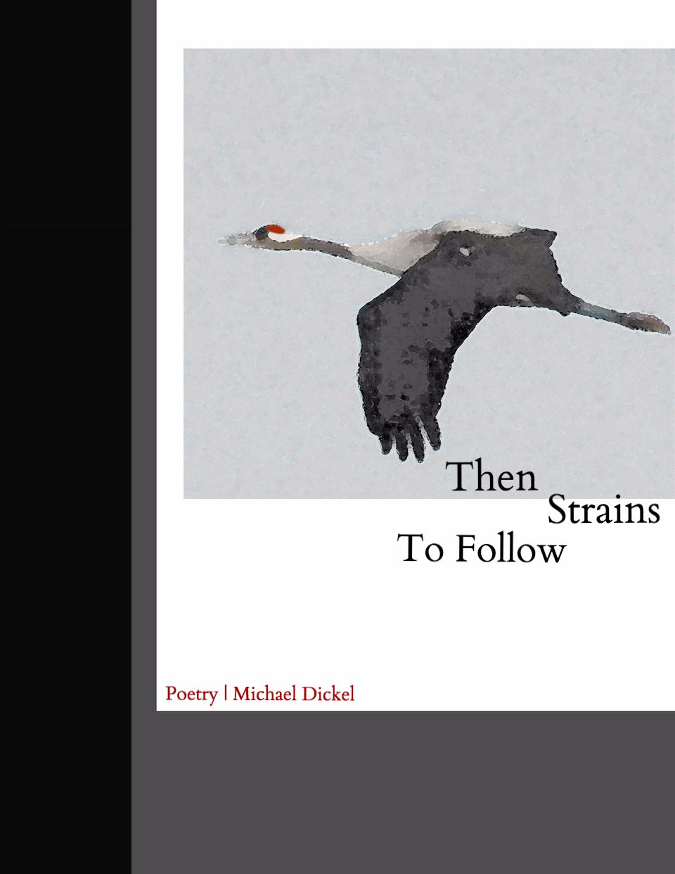 Cover of Michael Dickel's chapbook, Then Strains to Follow (2012). Click to read online or download a copy.