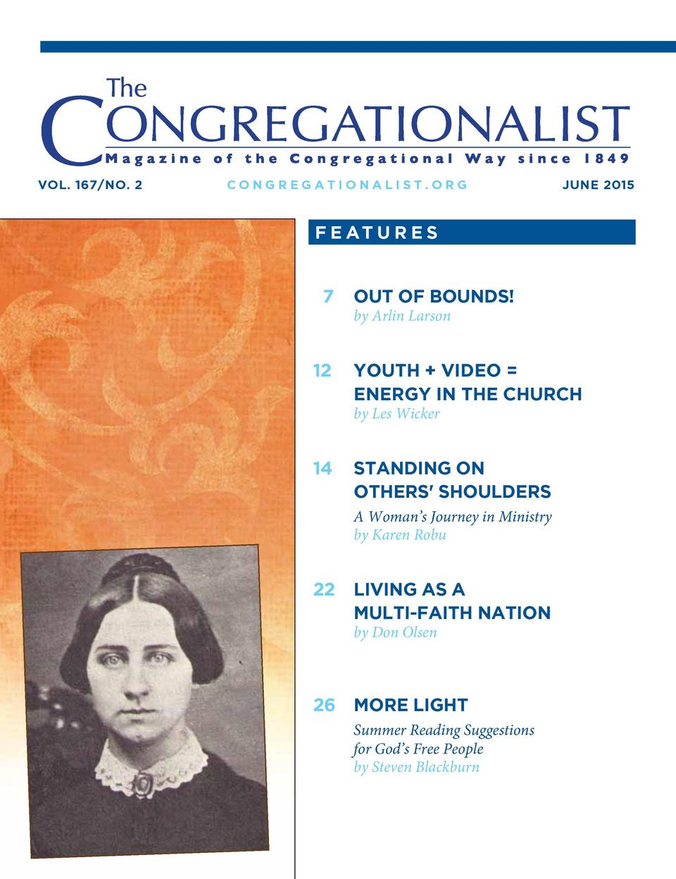 Vol. 167 No. 2  CoNgregatioNalist.org  JUNe 2015  f e at U r e s  7  12  oUt of BoUNds   by Arlin Larson  yoUth   Video   ...