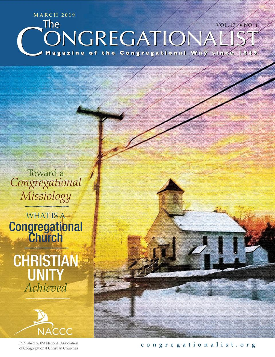 MARCH 2019 VOL. 171     NO. 1  Toward a  Congregational Missiology WHAT IS A  Congregational Church  CHRISTIAN UNITY Achie...