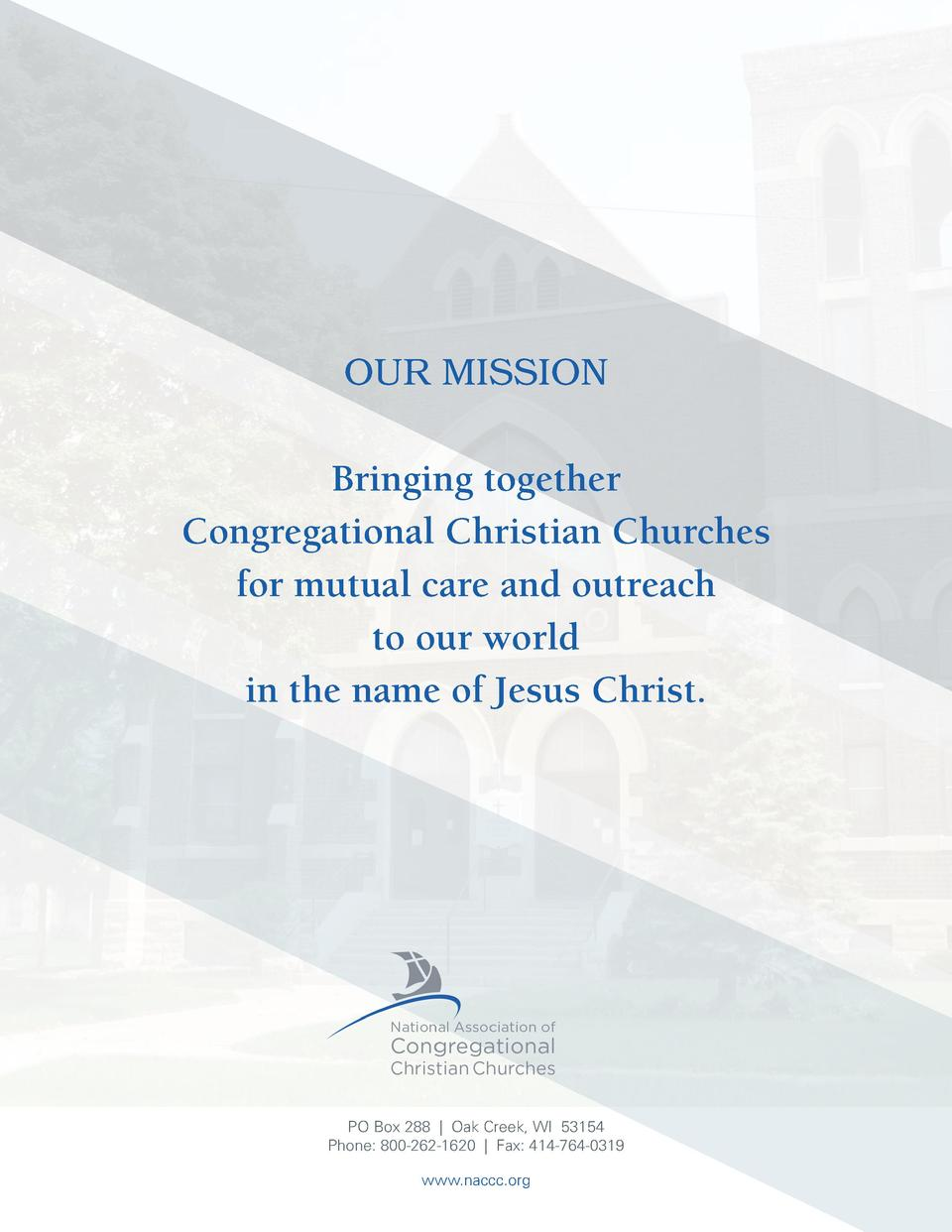 OUR MISSION  Bringing together Congregational Christian Churches for mutual care and outreach to our world in the name of ...