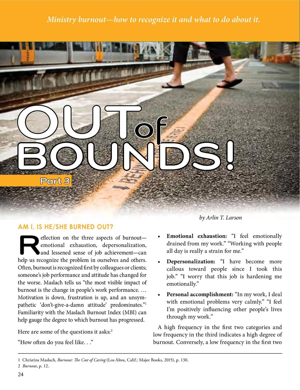 Ministry burnout   how to recognize it and what to do about it.  OUT  BOUNDS  Part 3  by Arlin T. Larson  R  AM I, IS HE S...
