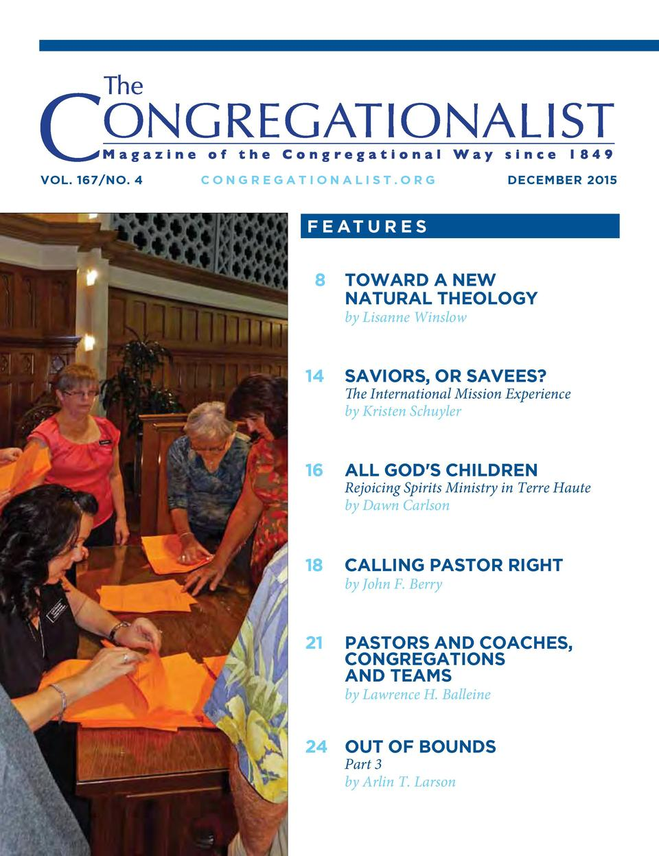 Vol. 167 No. 4  Congregationalist.org  DECEMBER 2015  FEAT U RES  8  TOWARD A NEW   NATURAL THEOLOGY    by Lisanne Winslow...