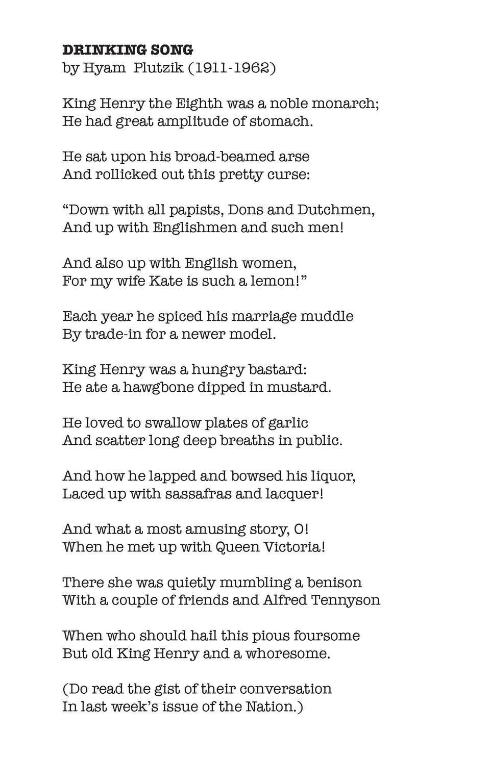 DRINKING SONG by Hyam Plutzik  1911-1962  King Henry the Eighth was a noble monarch  He had great amplitude of stomach. He...