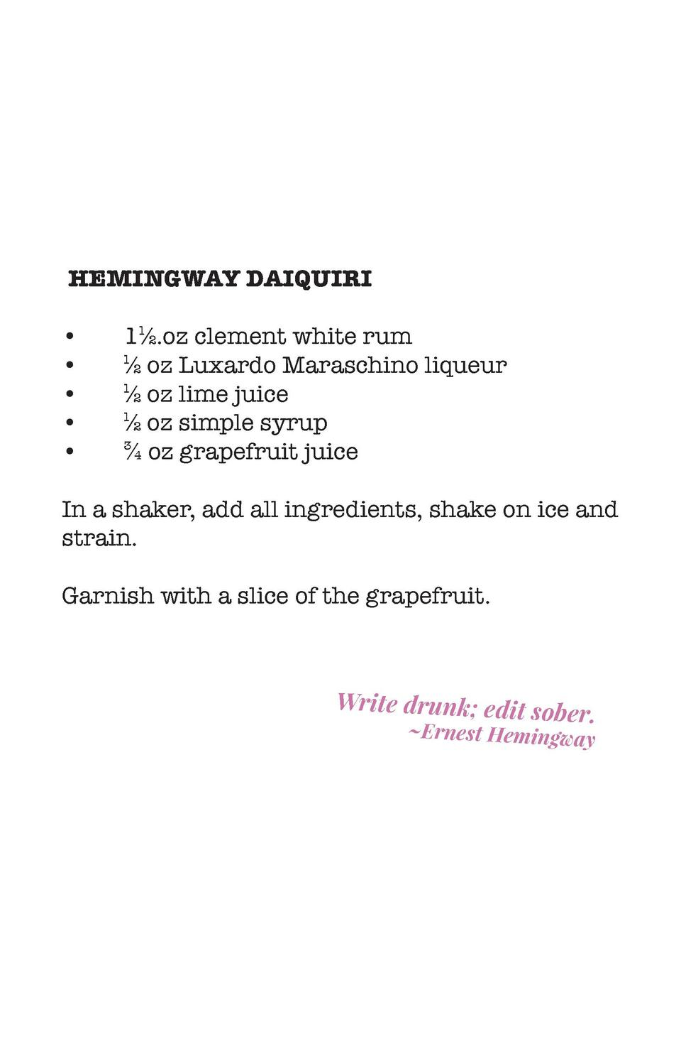 HEMINGWAY DAIQUIRI                           1  .oz clement white rum    oz Luxardo Maraschino liqueur    oz lime juice   ...