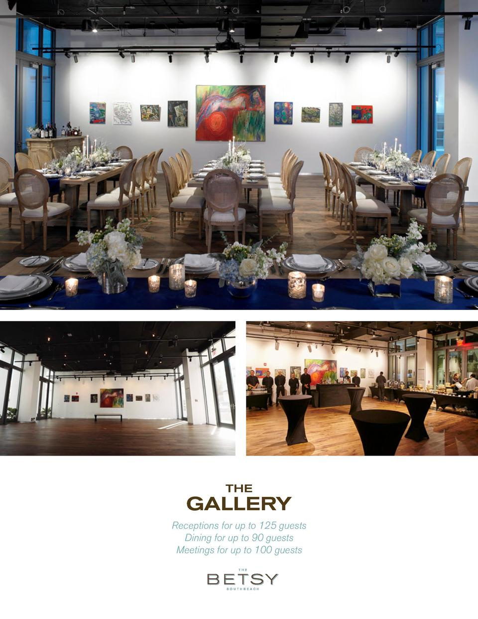 THE  GALLERY Receptions for up to 125 guests Dining for up to 90 guests Meetings for up to 100 guests