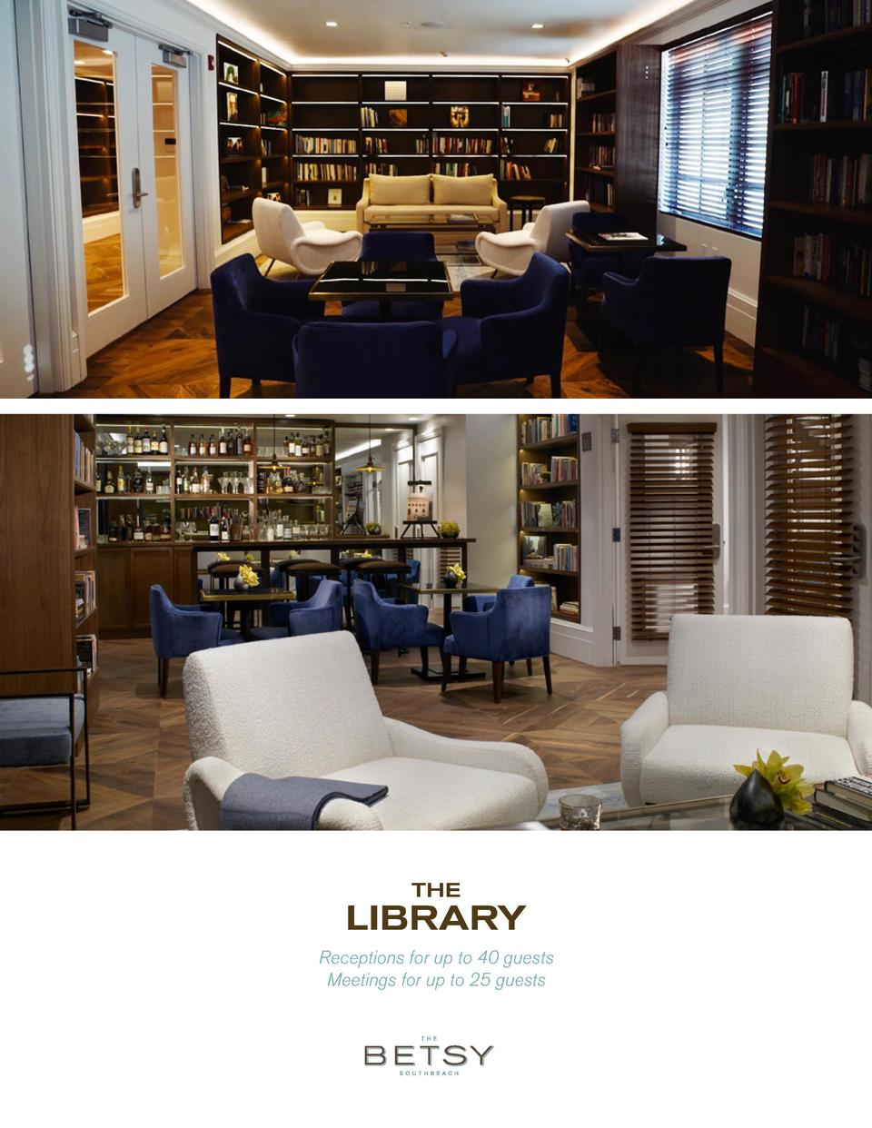 THE  LIBRARY Receptions for up to 40 guests Meetings for up to 25 guests