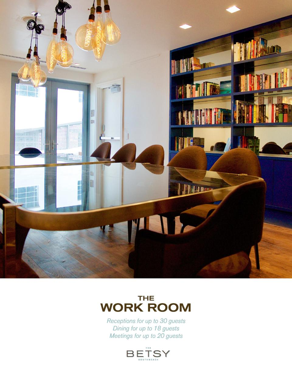 THE  WORK ROOM Receptions for up to 30 guests Dining for up to 18 guests Meetings for up to 20 guests