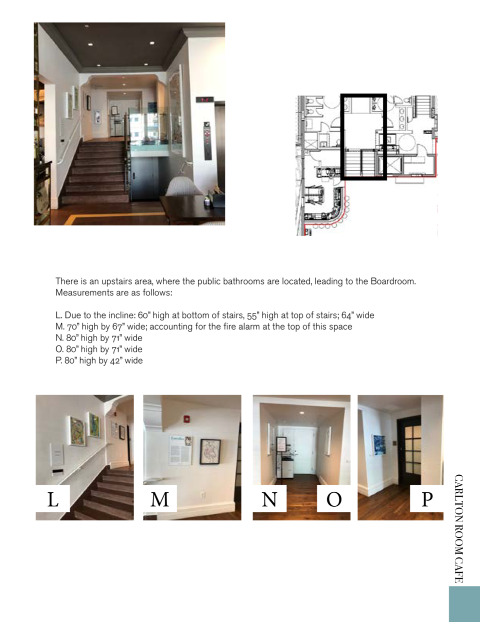 There is an upstairs area, where the public bathrooms are located, leading to the Boardroom. Measurements are as follows  ...