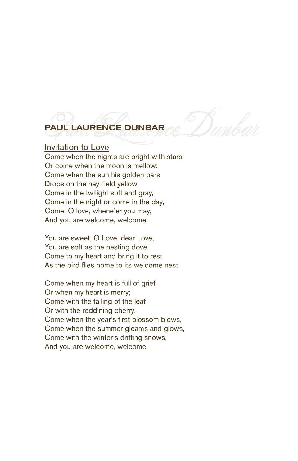 Paul Laurence Dunbar PAUL LAURENCE DUNBAR  Invitation to Love  Come when the nights are bright with stars Or come when the...