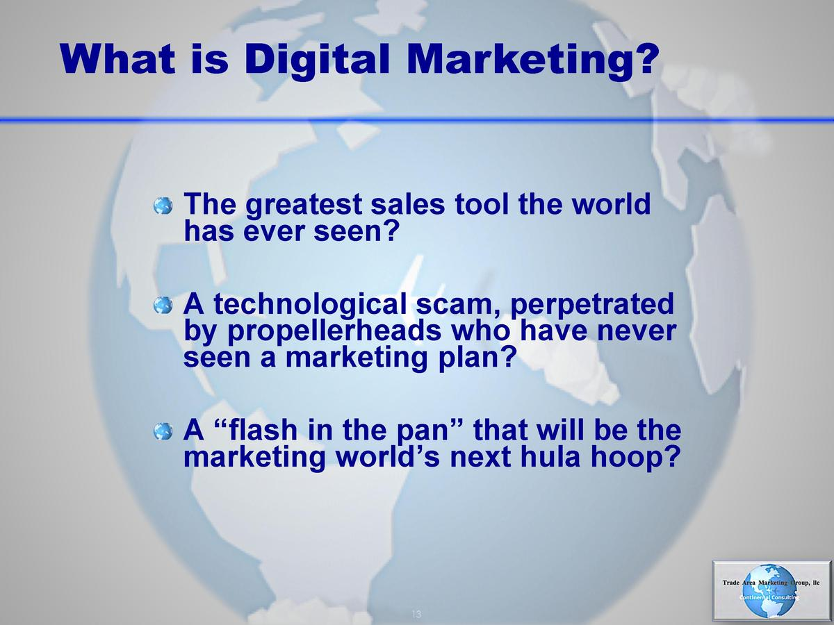 What is Digital Marketing        The greatest sales tool the world  has ever seen         A technological scam, perpetrate...