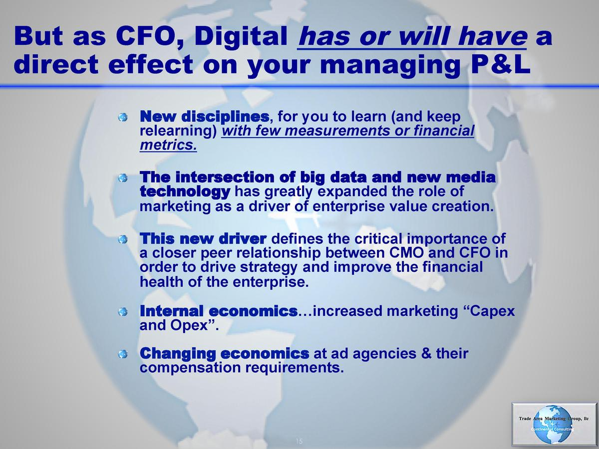 But as CFO, Digital has or will have a direct effect on your managing P L       New disciplines, for you to learn  and kee...
