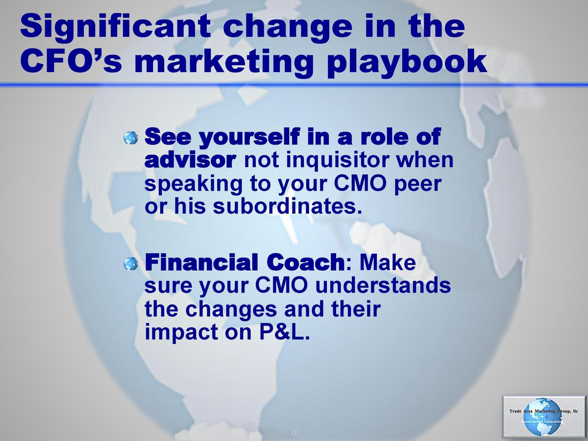 Significant change in the CFO   s marketing playbook       See yourself in a role of  advisor not inquisitor when speaking...