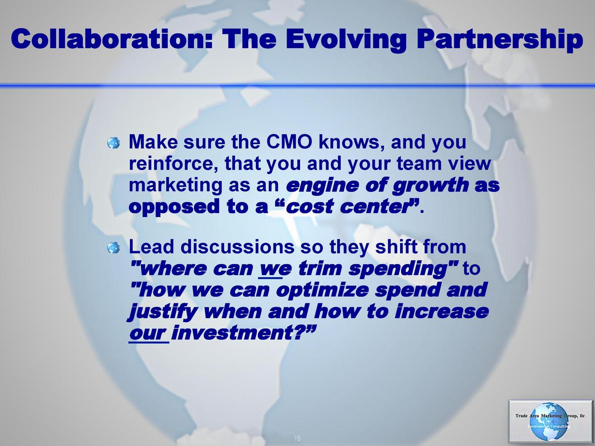 Collaboration  The Evolving Partnership     Make sure the CMO knows, and you reinforce, that you and your team view market...