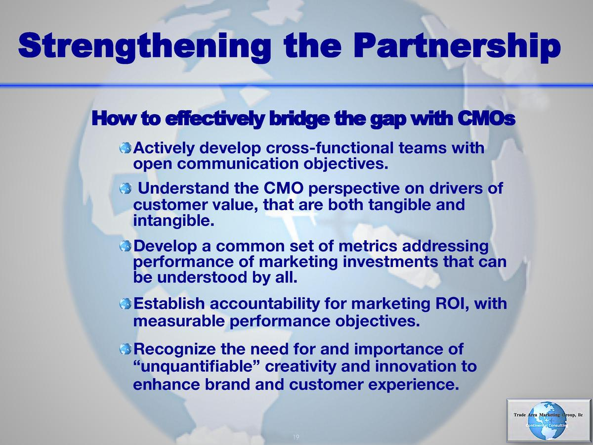 Strengthening the Partnership How to effectively bridge the gap with CMOs      Actively develop cross-functional teams wit...