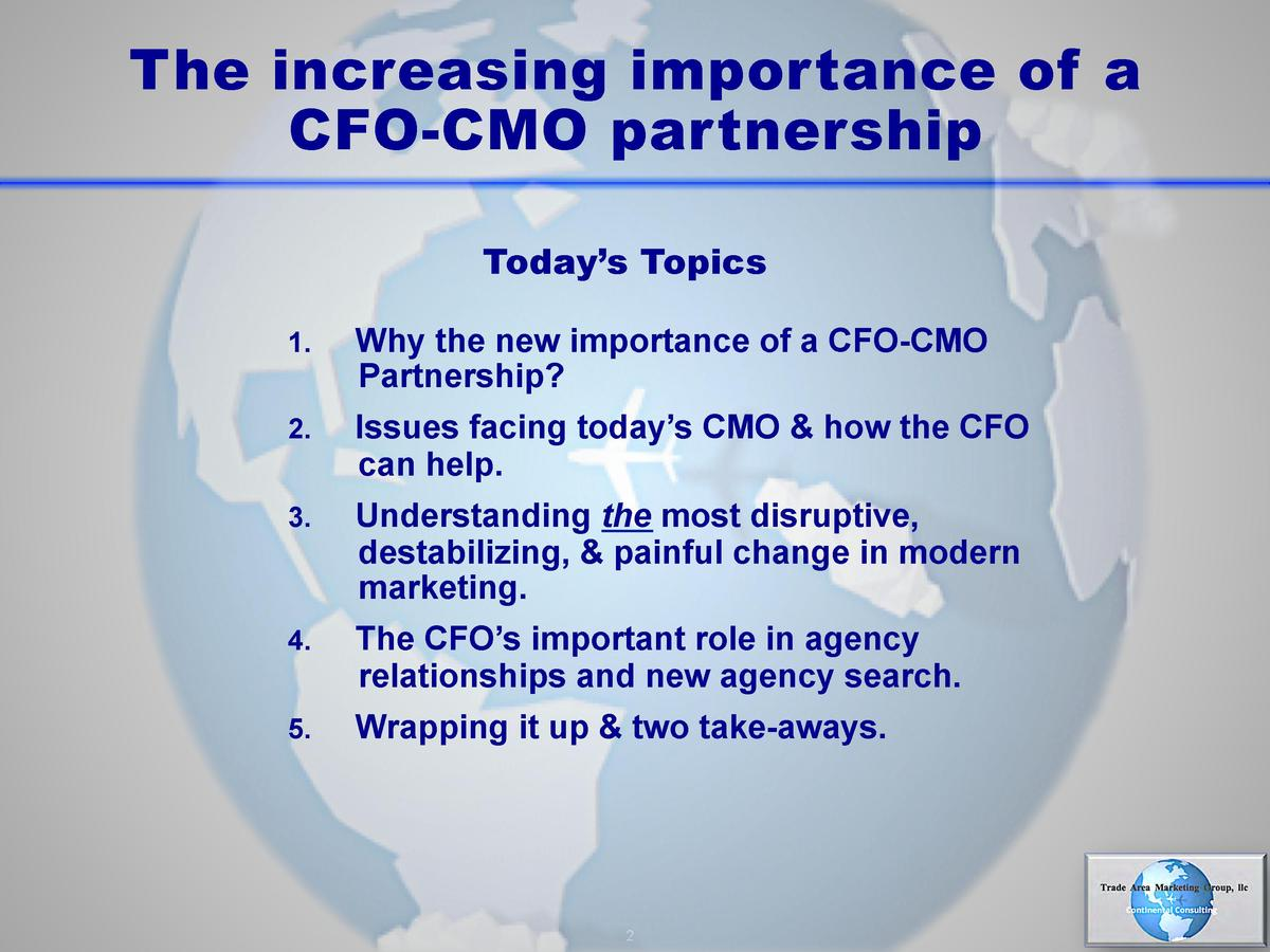 The increasing importance of a CFO-CMO partnership Today   s Topics 1.     Why the new importance of a CFO-CMO Partnership...