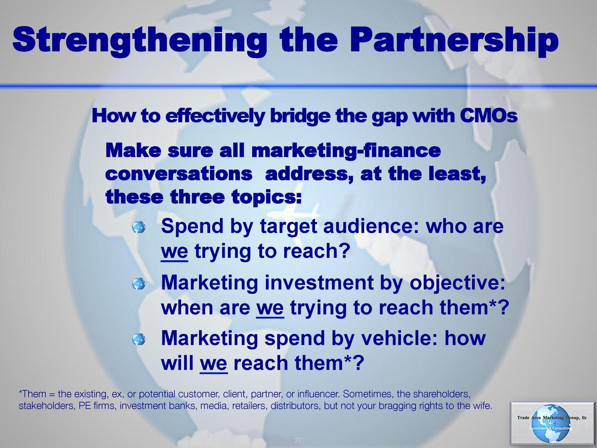 Strengthening the Partnership How to effectively bridge the gap with CMOs Make sure all marketing-finance conversations ad...