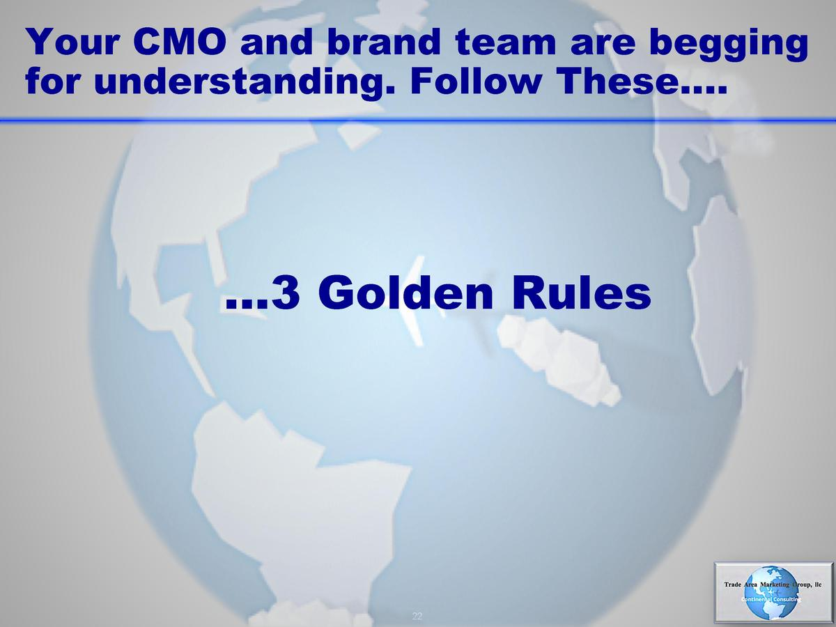 Your CMO and brand team are begging for understanding. Follow These   .     3 Golden Rules  22