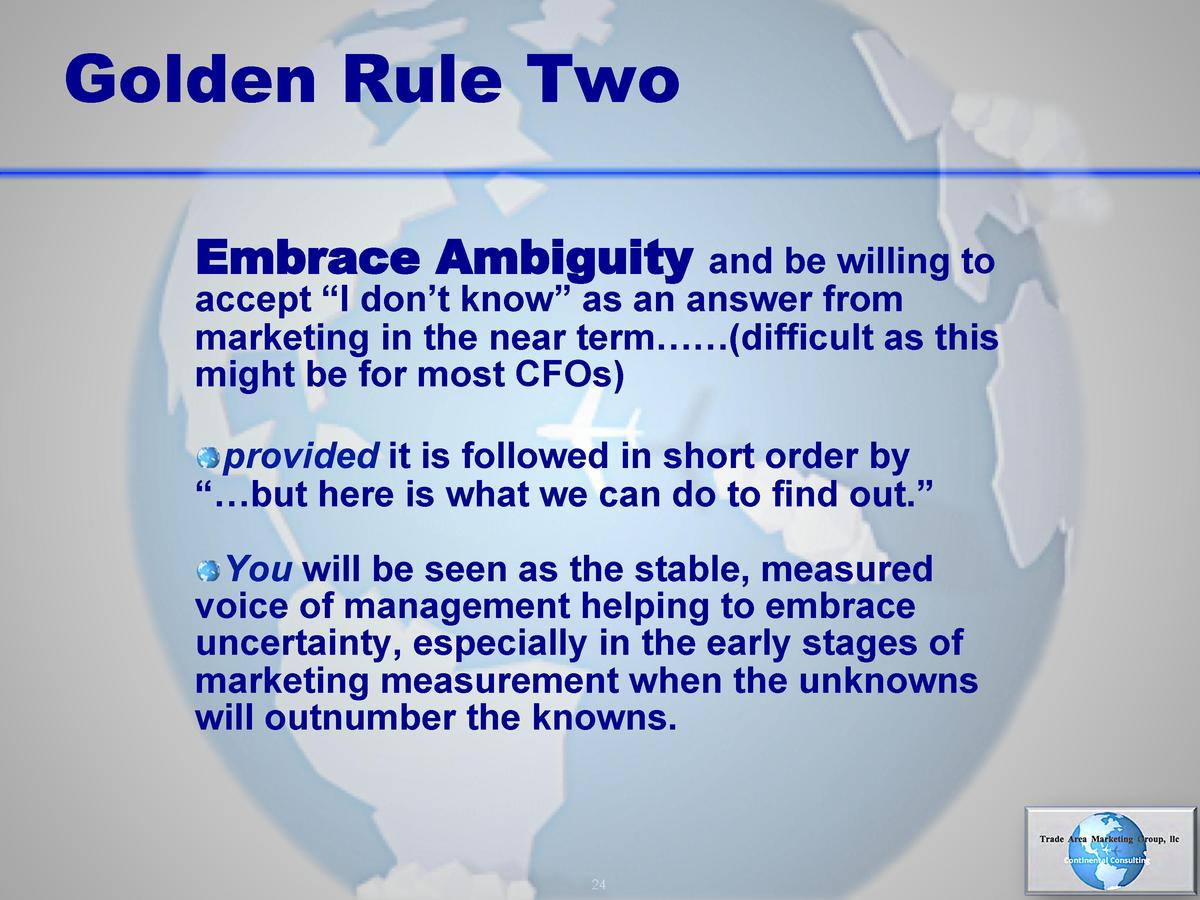 Golden Rule Two Embrace Ambiguity  and be willing to accept    I don   t know    as an answer from marketing in the near t...