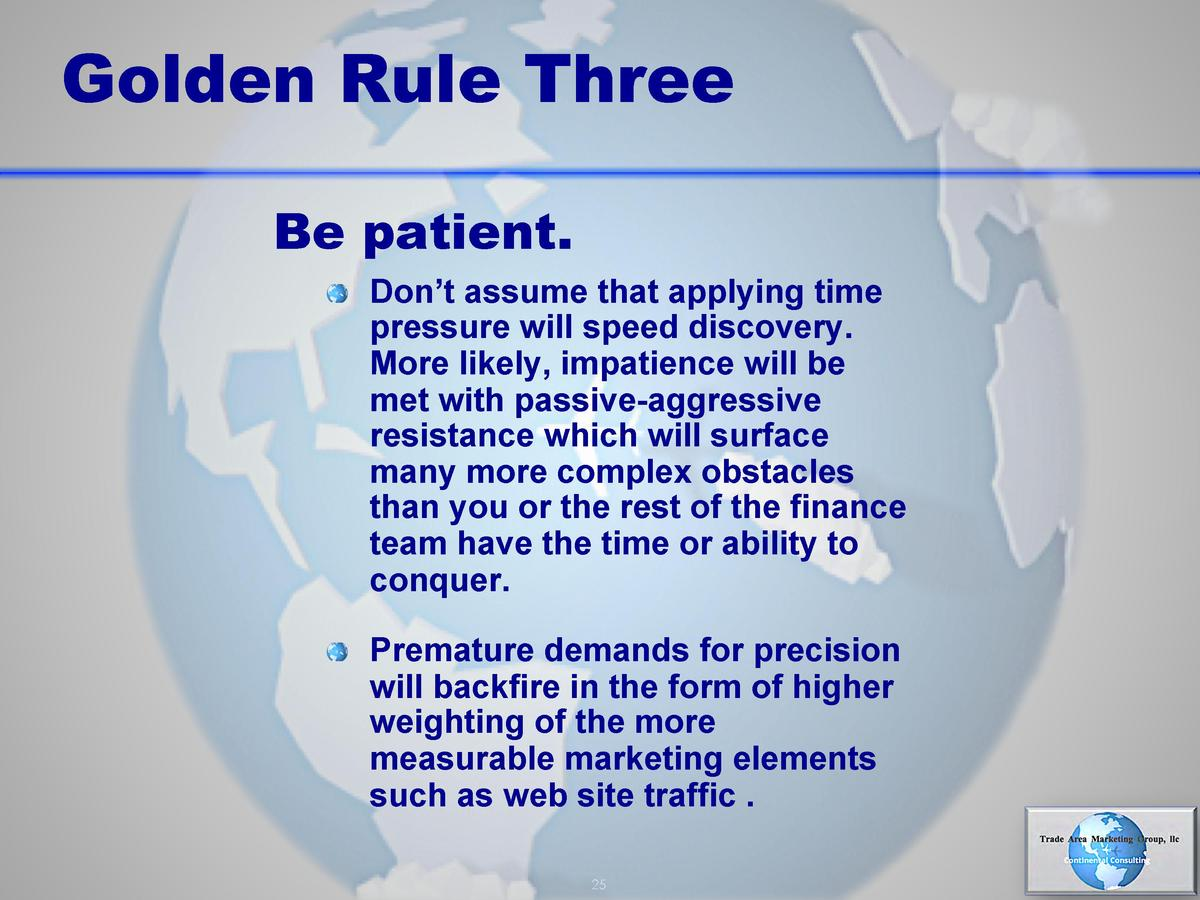 Golden Rule Three Be patient.       Don   t assume that applying time  pressure will speed discovery. More likely, impatie...