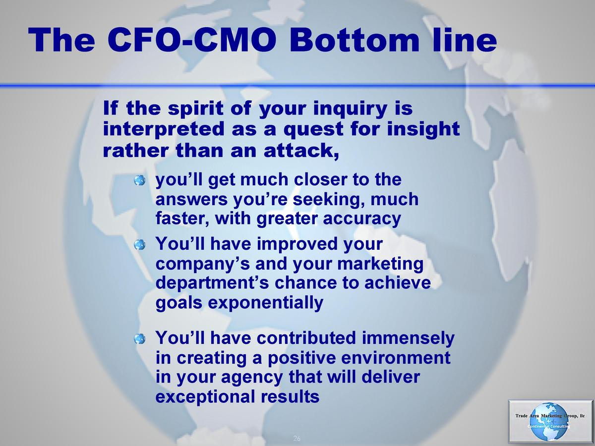 The CFO-CMO Bottom line If the spirit of your inquiry is interpreted as a quest for insight rather than an attack,        ...