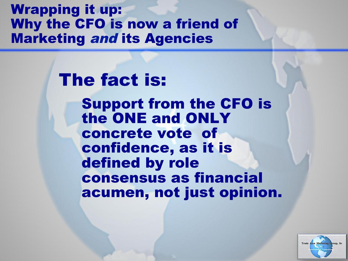 Wrapping it up  Why the CFO is now a friend of Marketing and its Agencies  The fact is  Support from the CFO is the ONE an...