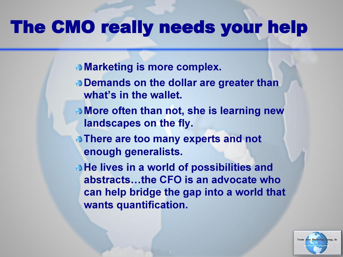 The CMO really needs your help      Marketing is more complex.      Demands on the dollar are greater than  what   s in th...