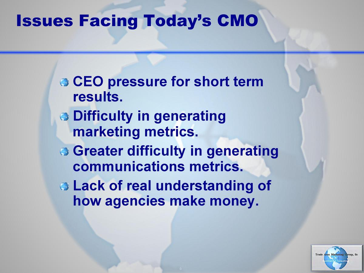 Issues Facing Today   s CMO        CEO pressure for short term  results.       Difficulty in generating marketing metrics....