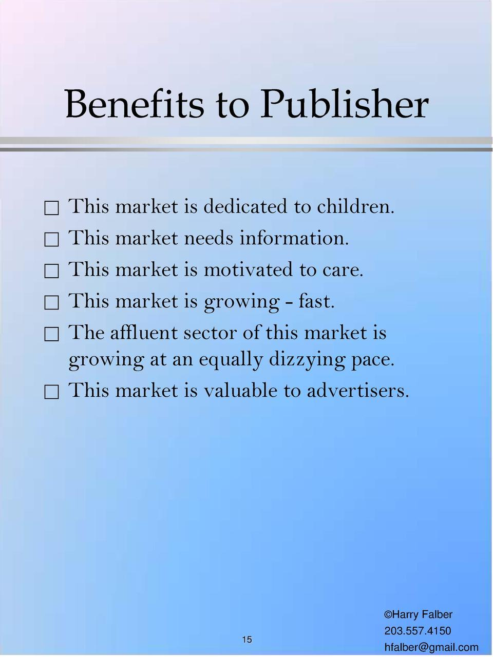 Benefits to Publisher                           This market is dedicated to children. This market needs information. This ...