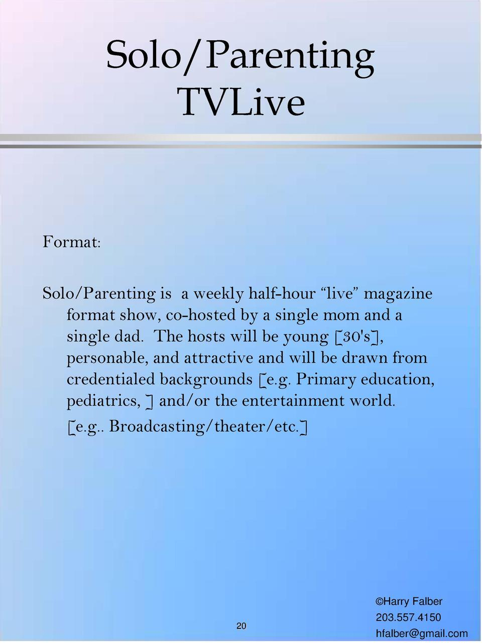 Solo Parenting TVLive  Format  Solo Parenting is a weekly half-hour    live    magazine format show, co-hosted by a single...
