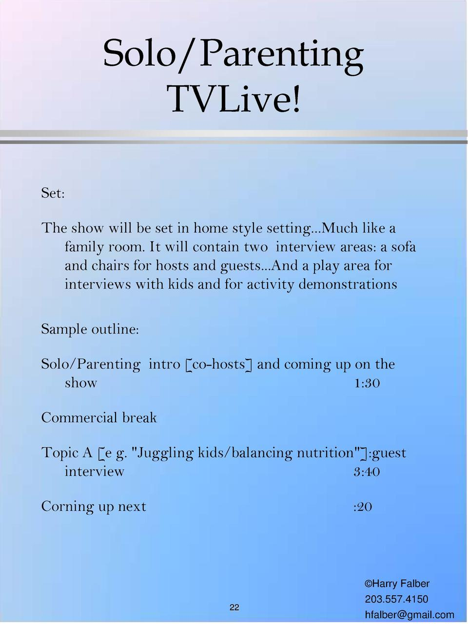 Solo Parenting TVLive  Set  The show will be set in home style setting...Much like a family room. It will contain two inte...