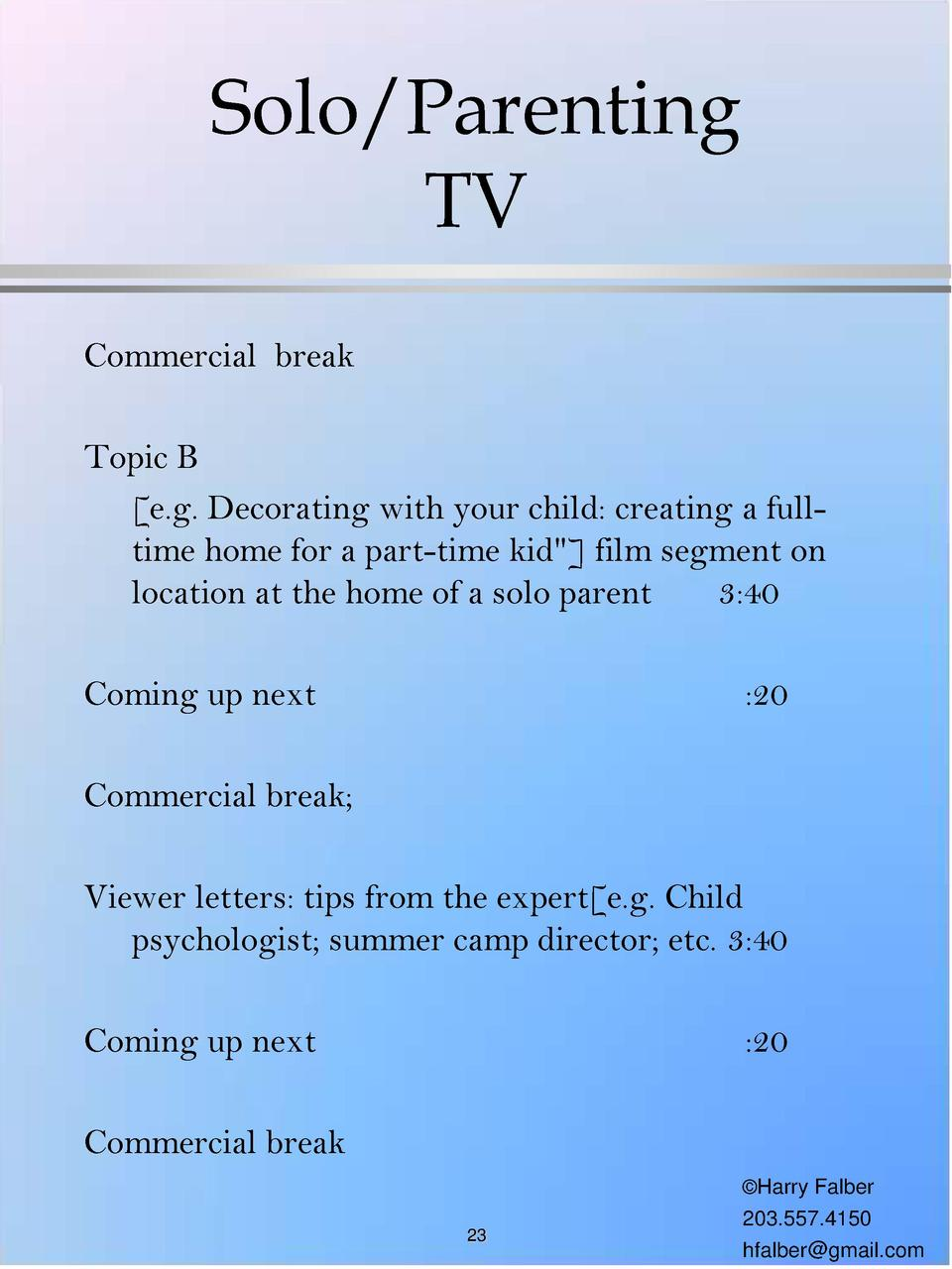 Solo Parenting TV Commercial break Topic B  e.g. Decorating with your child  creating a fulltime home for a part-time kid ...