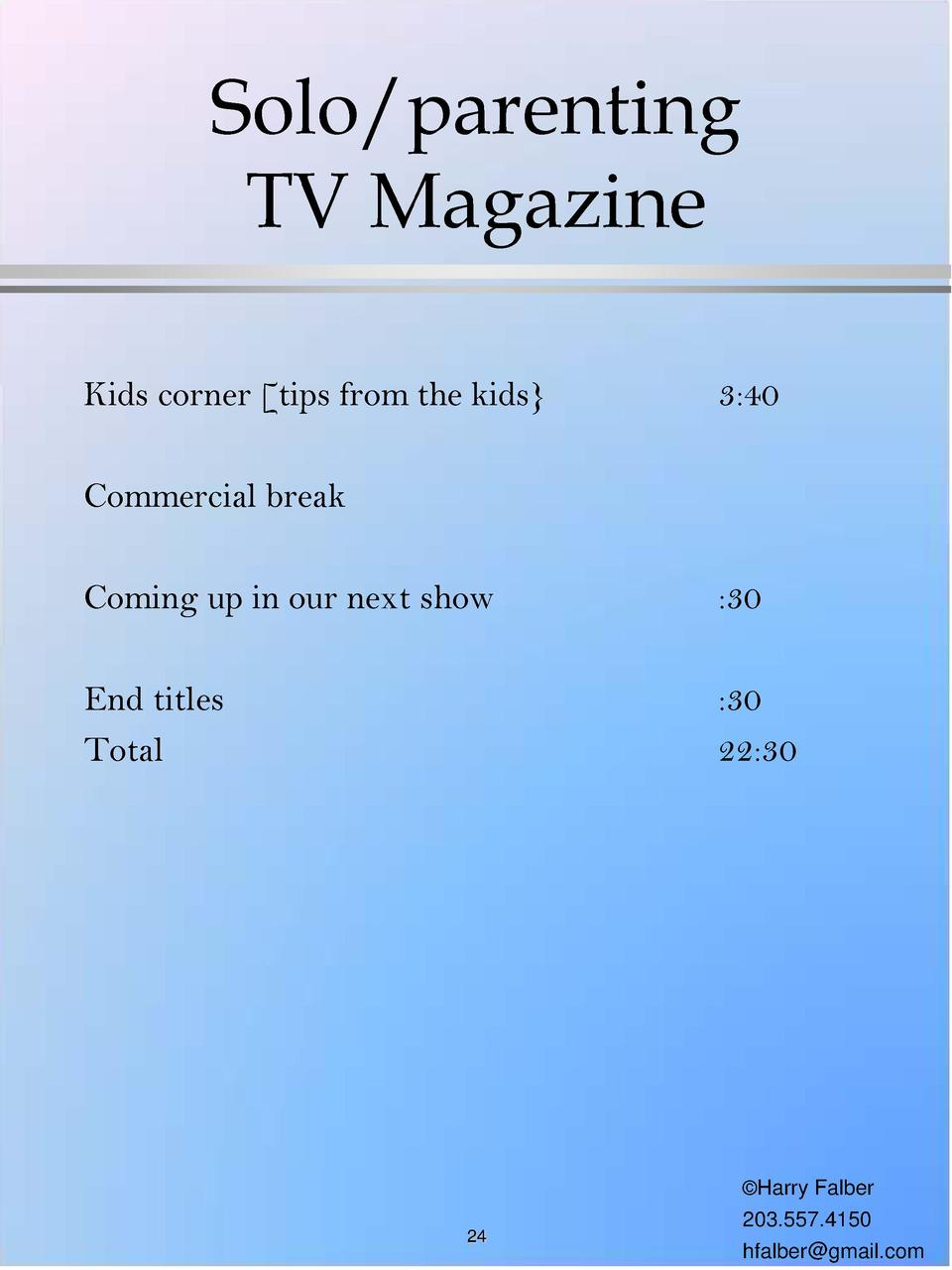 Solo parenting TV Magazine Kids corner  tips from the kids   3 40  Commercial break Coming up in our next show   30  End t...