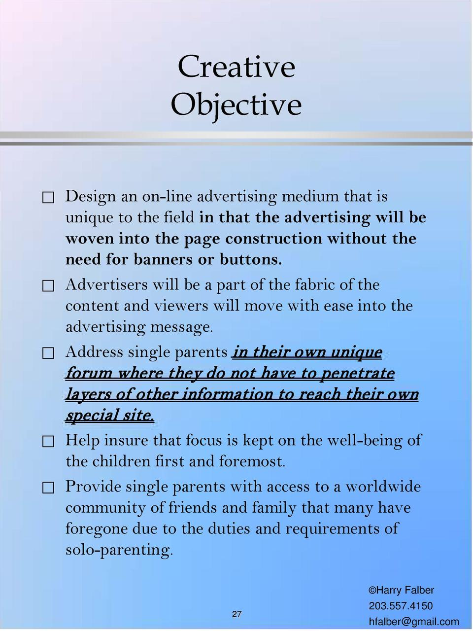 Creative Objective                Design an on-line advertising medium that is unique to the field in that the advertising...