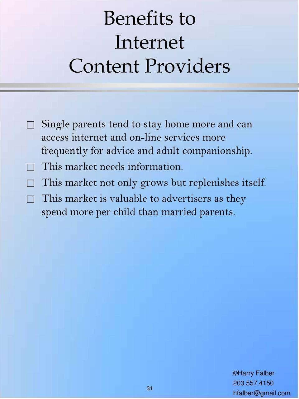 Benefits to Internet Content Providers                   Single parents tend to stay home more and can access internet and...