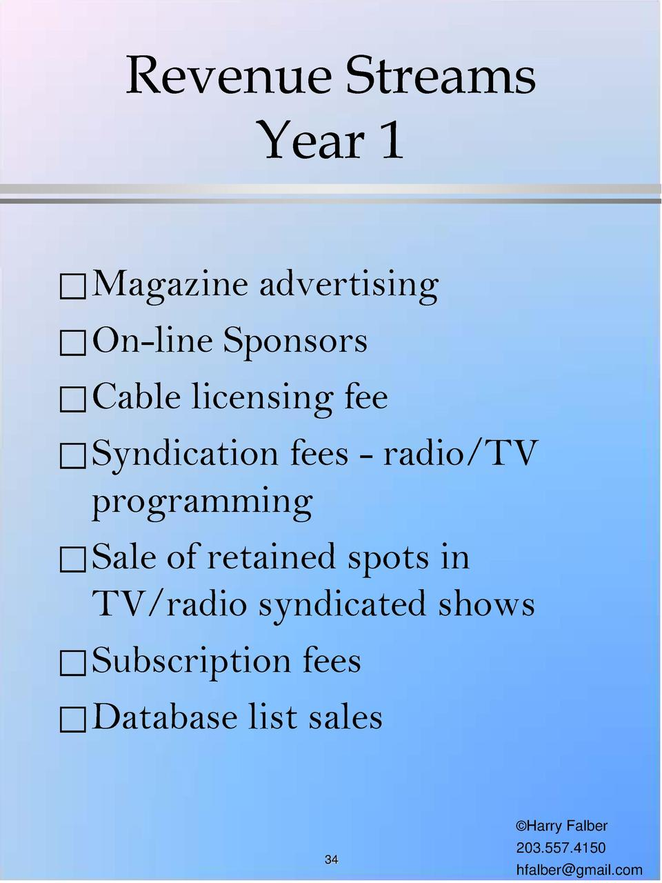 Revenue Streams Year 1     Magazine  advertising     On-line Sponsors     Cable licensing fee     Syndication fees - radio...