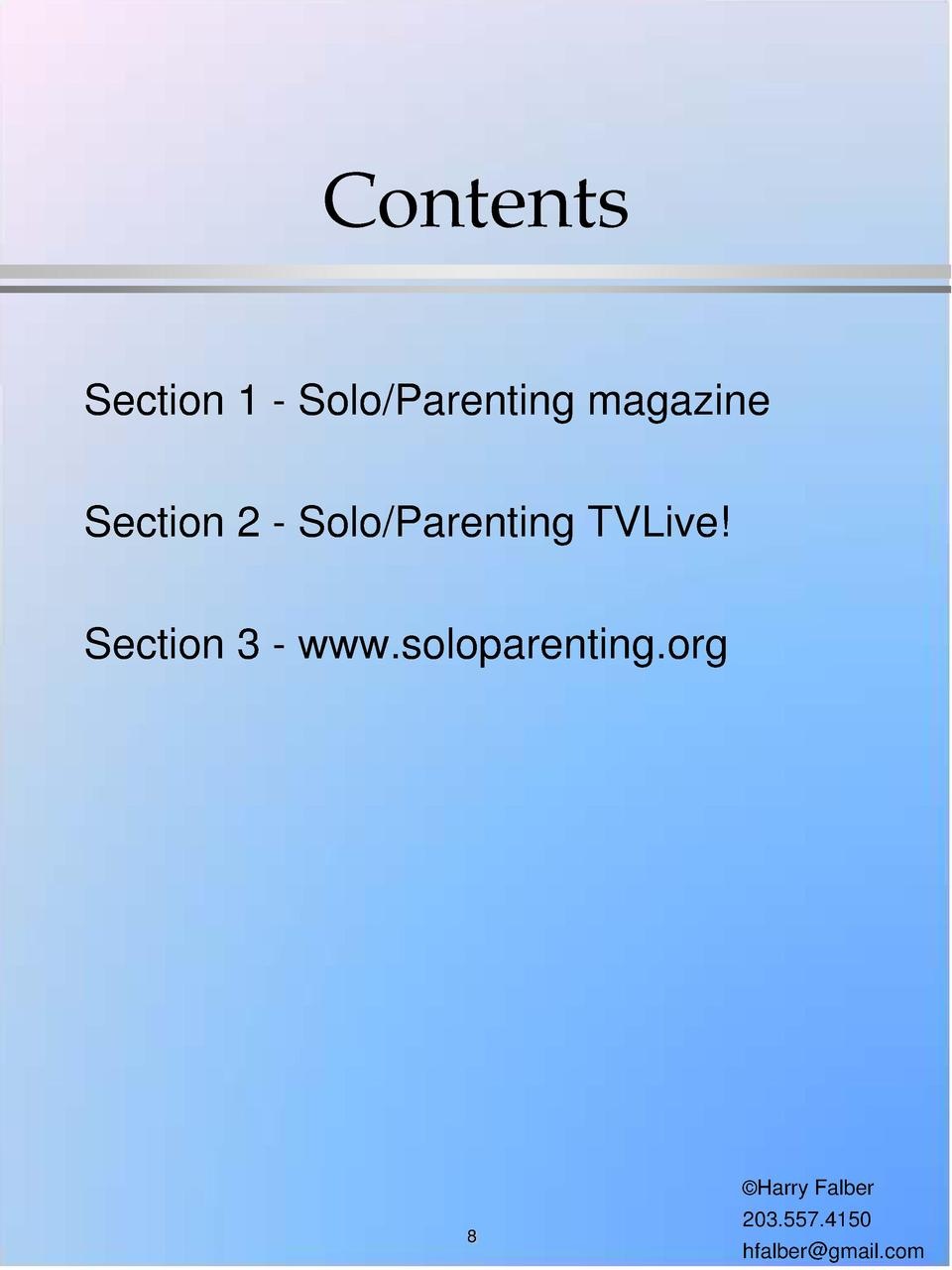 Contents Section 1 - Solo Parenting magazine Section 2 - Solo Parenting TVLive  Section 3 - www.soloparenting.org    Harry...