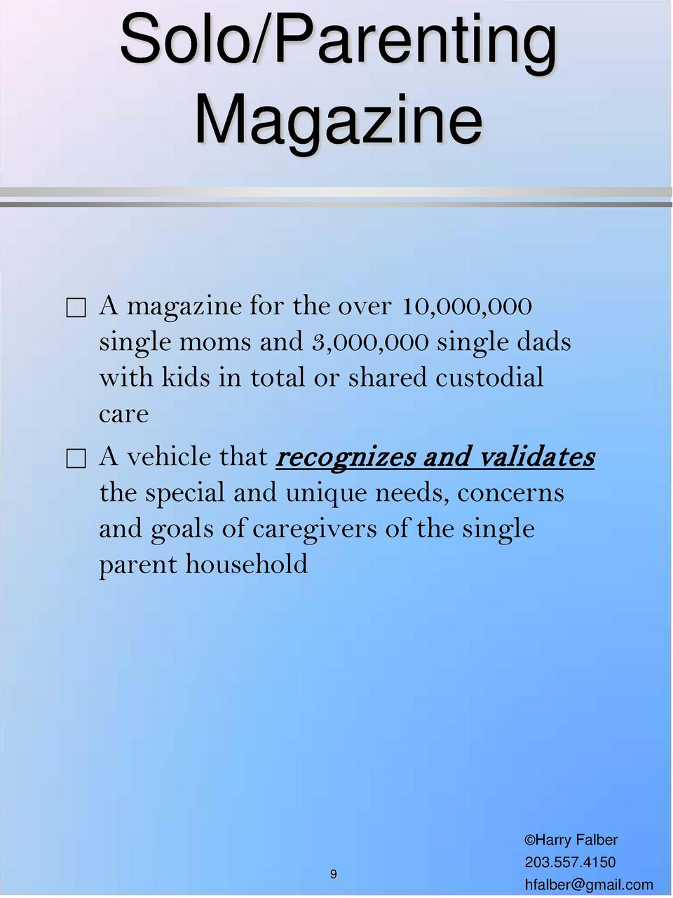 Solo Parenting Magazine           A magazine for the over 10,000,000 single moms and 3,000,000 single dads with kids in to...