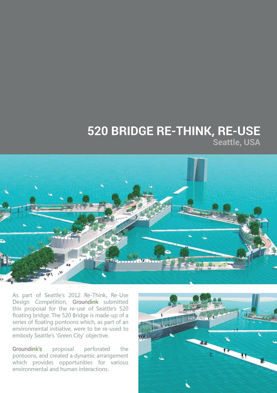 520 BRIDGE RE-THINK, RE-USE  Seattle, USA  As part of Seattle   s 2012 Re-Think, Re-Use Design Competition, Groundink subm...