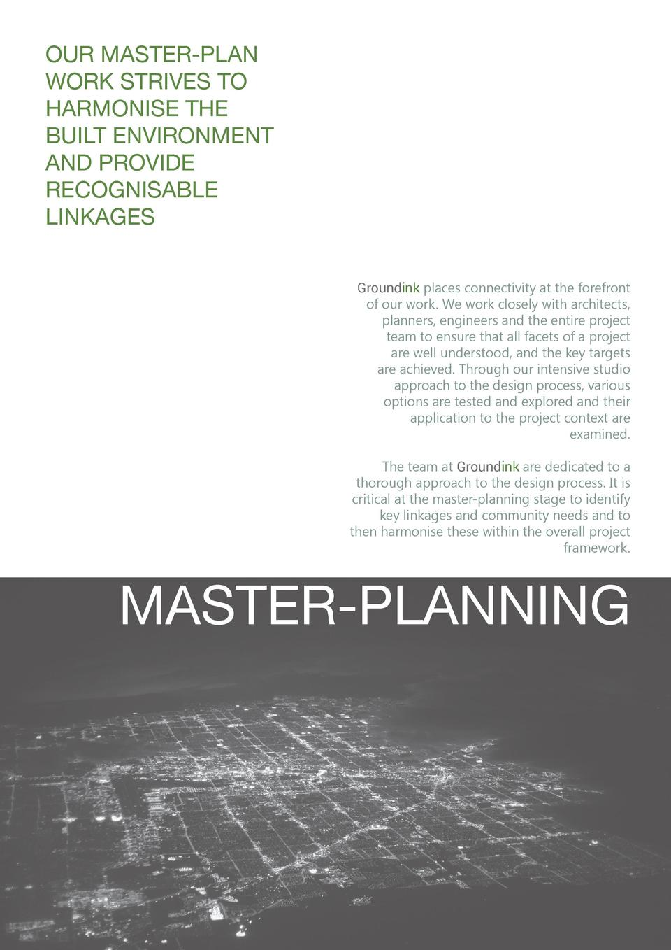 OUR MASTER-PLAN WORK STRIVES TO HARMONISE THE BUILT ENVIRONMENT AND PROVIDE RECOGNISABLE LINKAGES Groundink places connect...