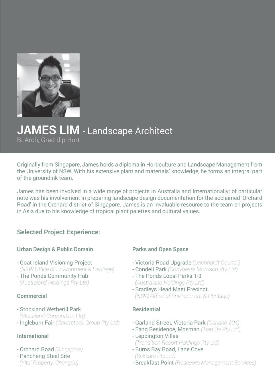 JAMES LIM - Landscape Architect BLArch, Grad dip Hort  Originally from Singapore, James holds a diploma in Horticulture an...