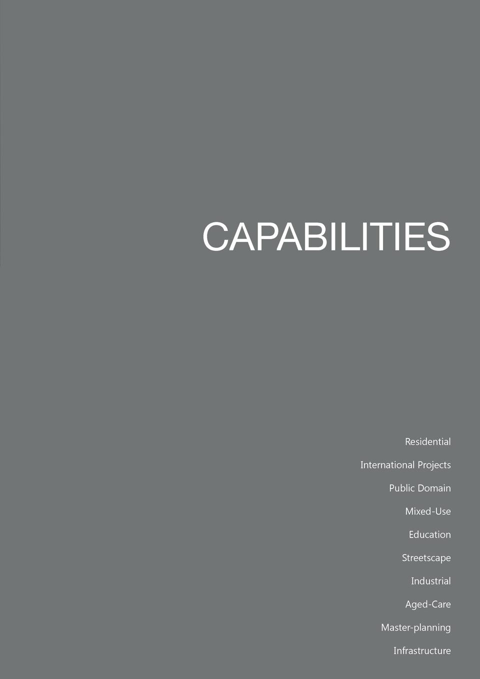 CAPABILITIES  Residential International Projects Public Domain Mixed-Use Education Streetscape Industrial Aged-Care Master...