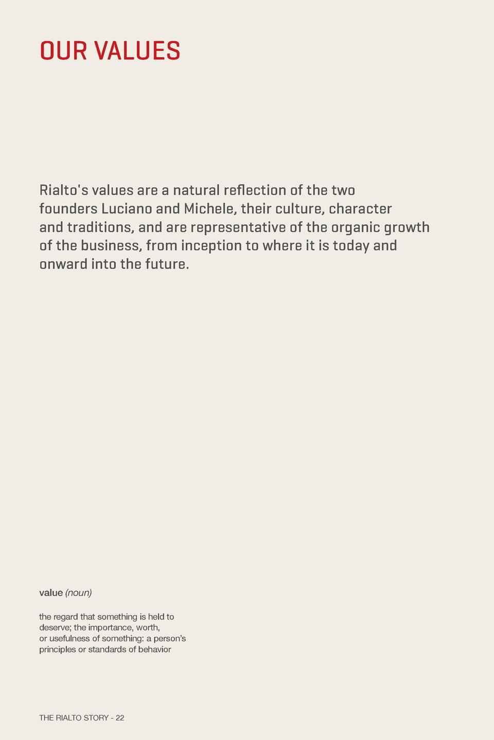 OUR VALUES  Rialto s values are a natural re   ection of the two founders Luciano and Michele, their culture, character an...