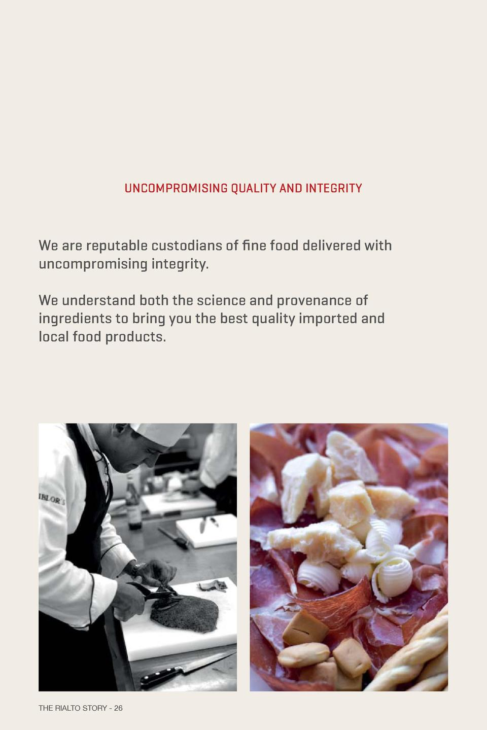 OUR VALUES  UNCOMPROMISING QUALITY AND INTEGRITY  DRIVEN BY INNOVATION AND NEW PRODUCT AND TASTE EXPERIENCES  We are reput...