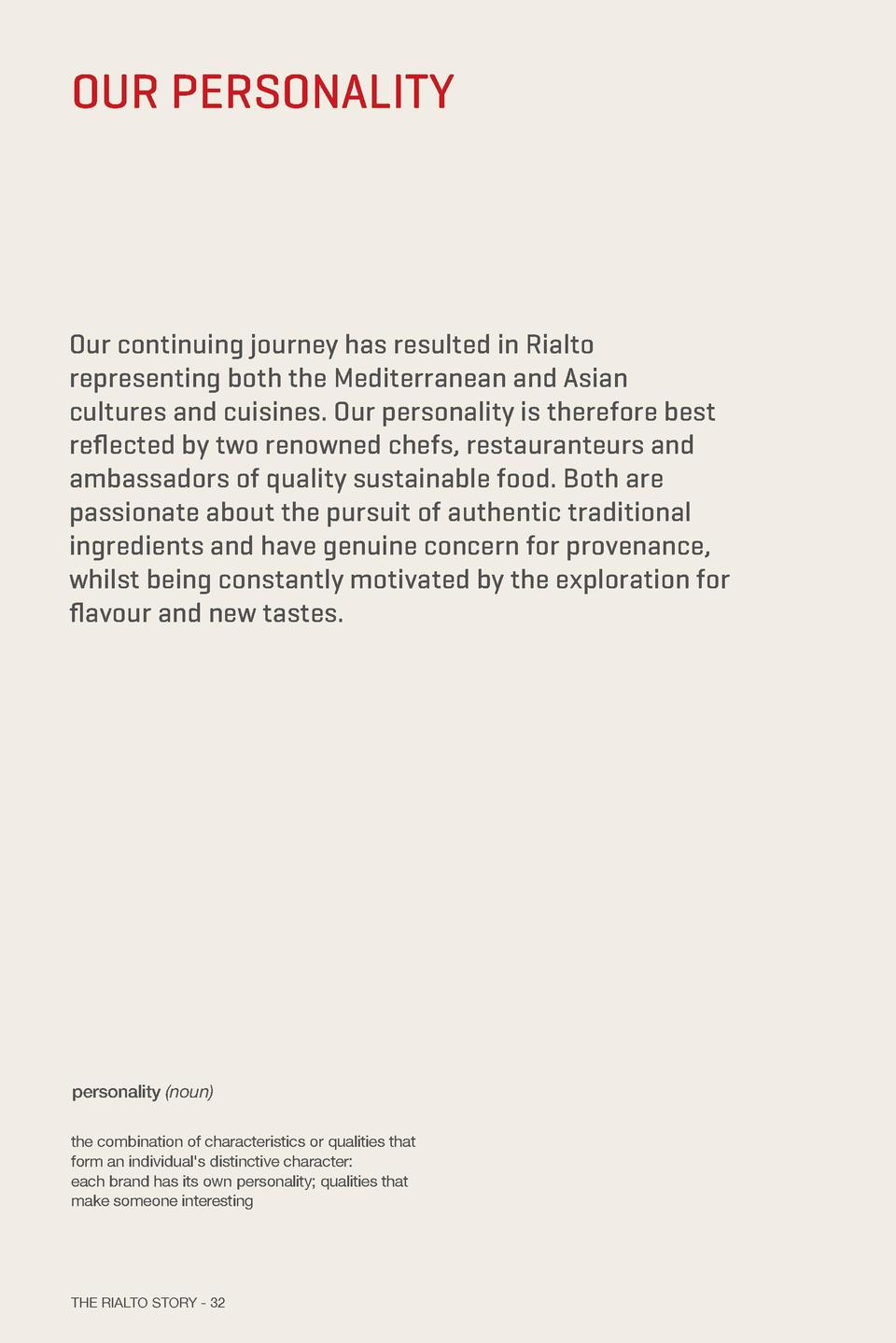 OUR PERSONALITY  Our continuing journey has resulted in Rialto representing both the Mediterranean and Asian cultures and ...