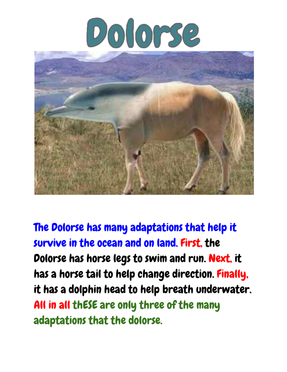 The Dolorse has many adaptations that help it survive in the ocean and on land.         First, the Dolorse has hor...
