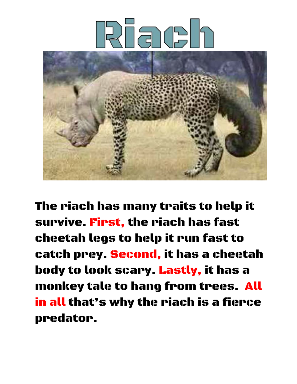 The riach has many traits to help it survive.     First,    riach has fast the cheetah legs to help it run fast to...