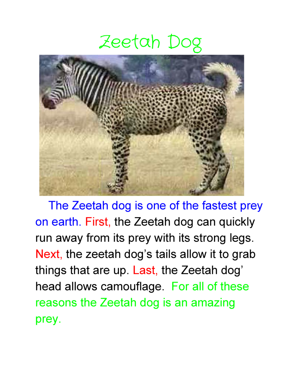 Zeetah Dog              The  Zeetah  dog  is  one  of  the  fastest  prey   on  earth.        the  Zeetah  dog  can  quick...