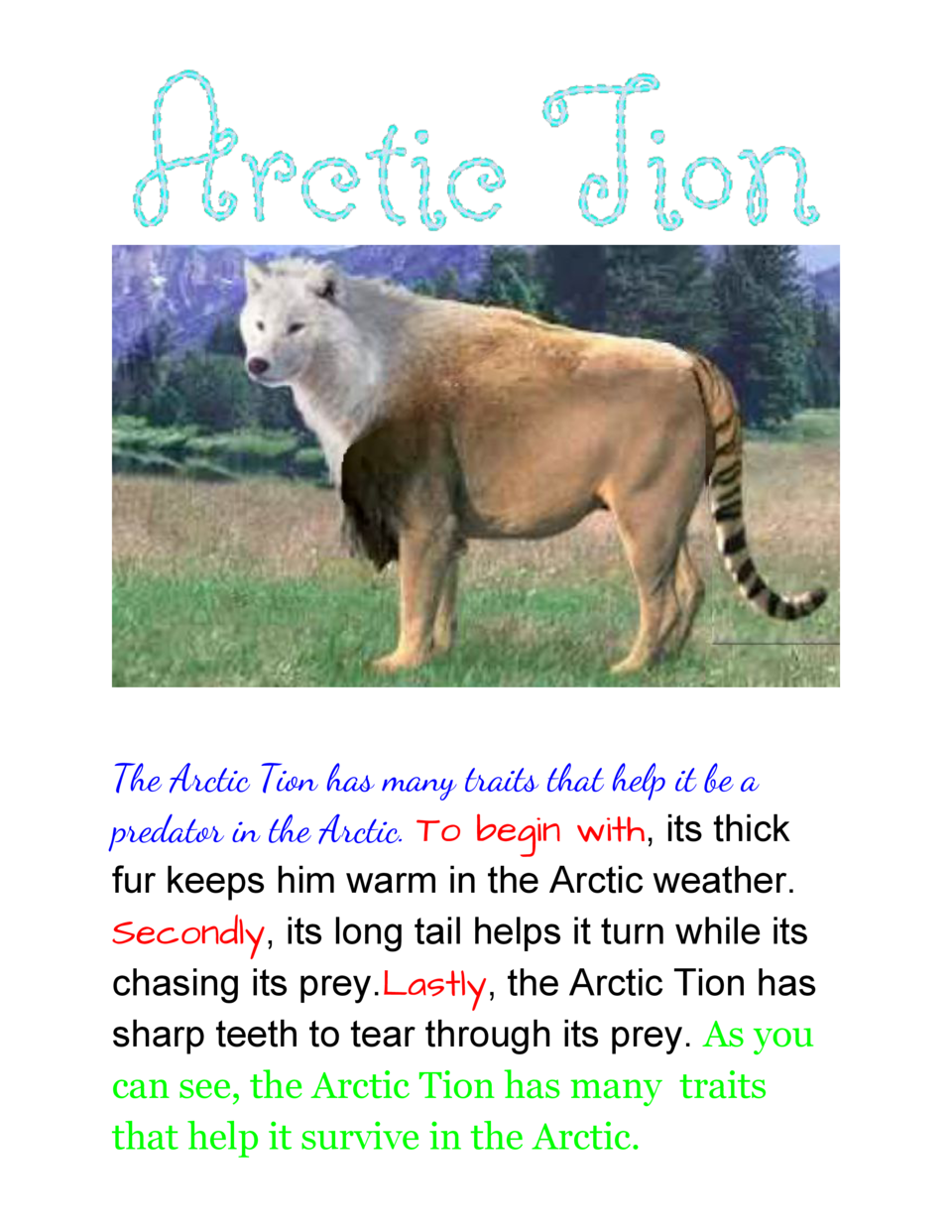 The Arctic Tion has many traits that help it be a predator in the Arctic.   o  begin  with          T ,  its  thick   f...