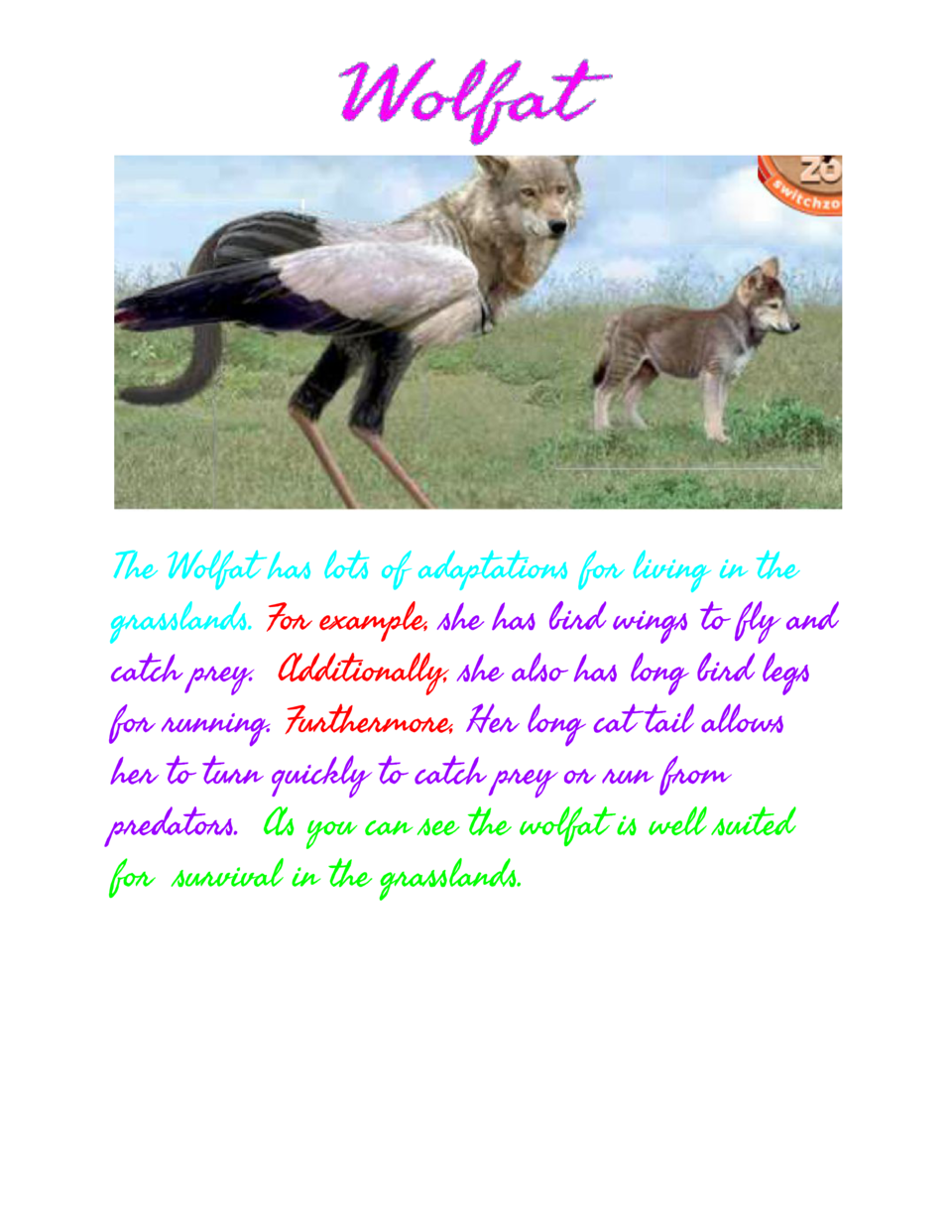 The Wolfat has lots of adaptations for living in the grasslands.    example,    has bird wings to fly and For  ...