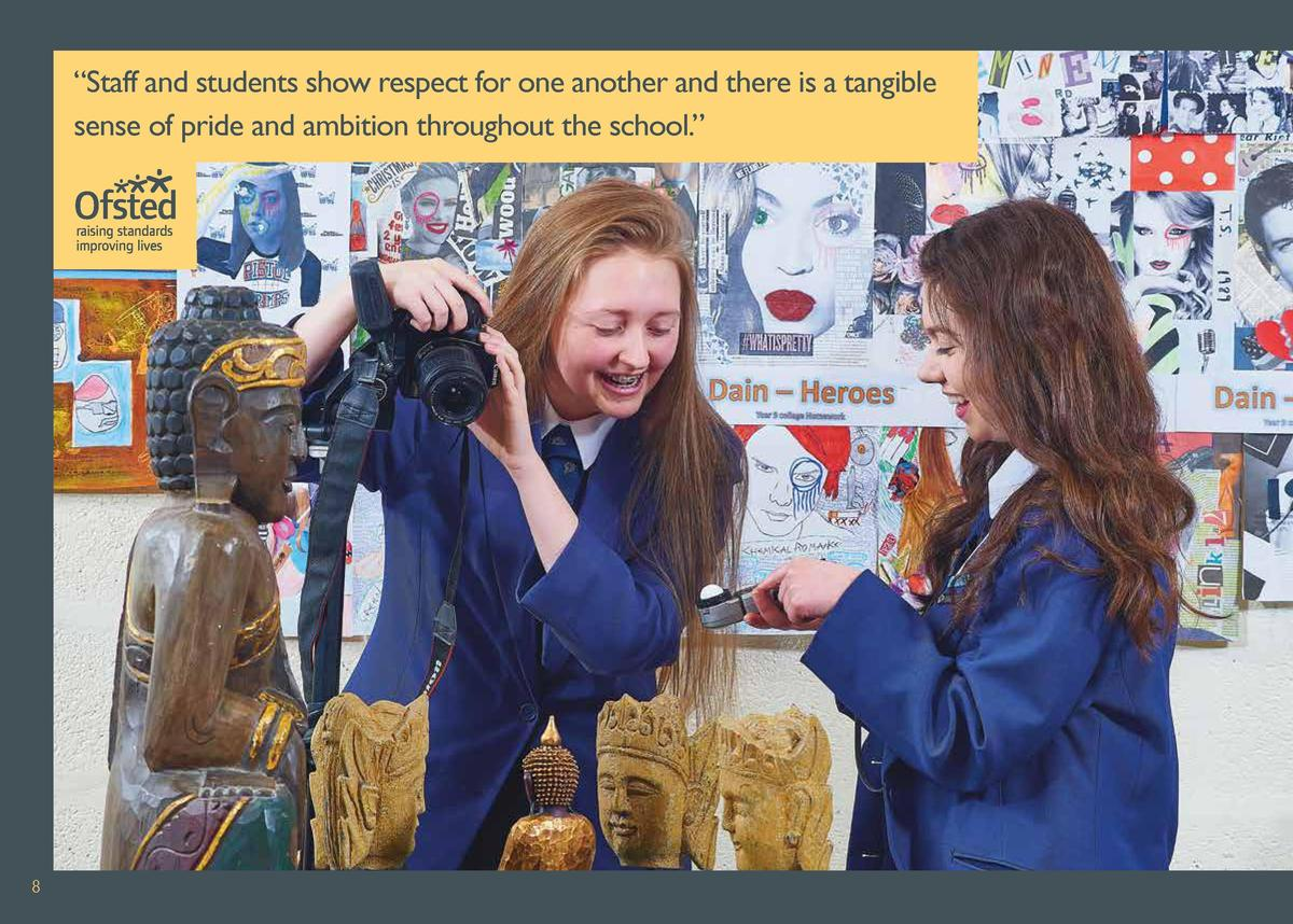 9     Staff and students show respect for one another and there is a tangible sense of pride and ambition throughout the s...